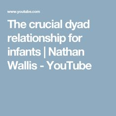 The crucial dyad relationship for infants | Nathan Wallis - YouTube