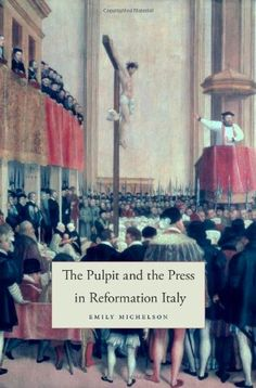 Download The Pulpit and the Press in Reformation Italy (I Tatti Studies in Italian Renaissance History) ebook free by Emily Michelson in pdf/epub/mobi