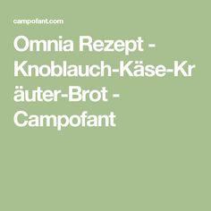 Omnia Rezept - Knoblauch-Käse-Kräuter-Brot - Campofant