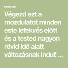 Végezd ezt a mozdulatot minden este lefekvés előtt és a tested nagyon rövid idő alatt változásnak indul! - Bidista.com - A TippLista! Herbal Remedies, Natural Remedies, Health 2020, Lower Blood Pressure, Yoga Poses, Pilates, Herbalism, Health Fitness, Exercise