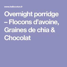 Overnight porridge – Flocons d'avoine, Graines de chia & Chocolat