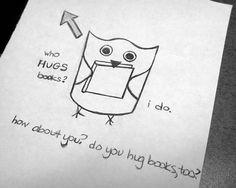 Who hugs books? I do. How about you? Do you hug books, too?