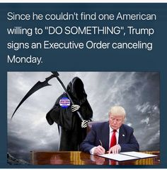 Trump signs an Executive Order cancelling Monday.
