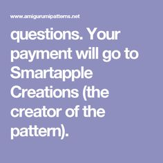 questions. Your payment will go to Smartapple Creations (the creator of the pattern).