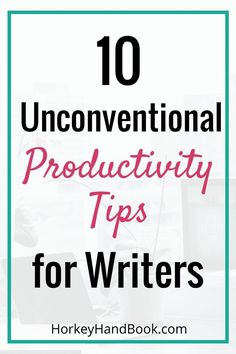 Looking to be more productive with your writing? 10 tips you might not have thought of #freelance #freelancewriting #workfromhome #horkeyhandbook