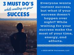 3 Must Do's While Waiting on Your Success