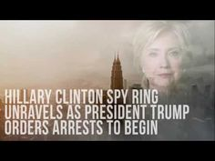 Hillary Clinton Spy Ring Unravels As President Trump Orders Arrests To Begin - YouTube