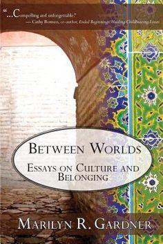Between Worlds Essays on culture and belonging- Marilyn Gardner