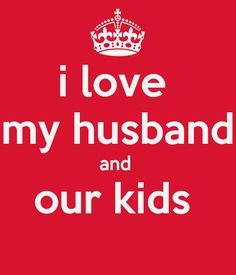 I love my husband and our kids! I deeply & truly do with all my heart!