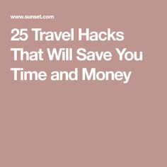 25 Travel Hacks That Will Save You Time and Money