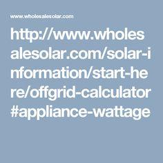 http://www.wholesalesolar.com/solar-information/start-here/offgrid-calculator#appliance-wattage