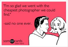 'I'm so glad we went with the cheapest photographer we could find. Photography Quotes Funny, Photography Sites, Sign Quotes, Funny Quotes, Photographer Quotes, Photo Quotes, Inspirational Thoughts, Best Quotes, Humor