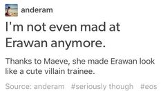 """He's the villain on the sidelines now like during battle he'll be so excited to kill everyone and then they all disappear and he'll just pout and be like """"where did they go? That Maeve bitch stole my spotlight!"""""""
