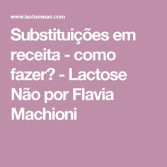 Substituições em receita - como fazer? - Lactose Não por Flavia Machioni
