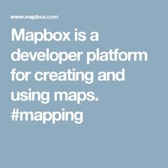 Mapbox is a developer platform for creating and using maps. #mapping