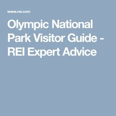 Olympic National Park Visitor Guide - REI Expert Advice
