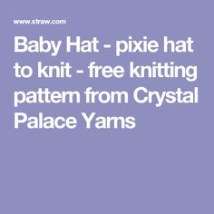 Baby Hat - pixie hat to knit - free knitting pattern from Crystal Palace Yarns