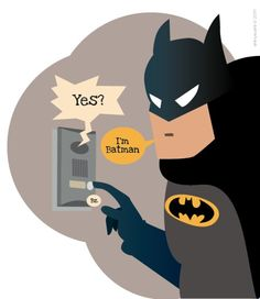 I'm Batman, the one and only way to answer an intercom