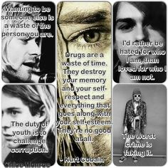 Favorite Kurt Cobain Quotes ... Made this with instacollage ~ gone too soon