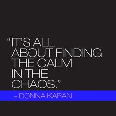 """It's all about finding the calm in the chaos."" -Donna Karan #tbt"
