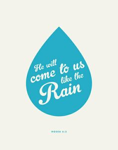 """Let us know, Let us pursue the knowledge of the Lord. His going forth is established as the morning; He will come to us like the rain, Like the latter and former rain to the earth.""  Hosea 6:3"