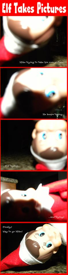 Our elf, Mike, tried to take pictures of himself, and finally gets it right! Lol!