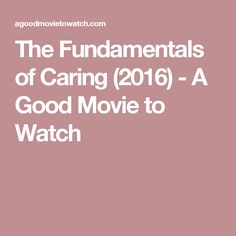 The Fundamentals of Caring (2016) - A Good Movie to Watch