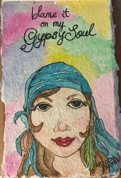 A personal favorite from my Etsy shop https://www.etsy.com/listing/467397582/blame-it-on-my-gypsy-soul-watercolor-and