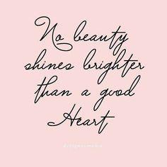 No beauty shines brighter than a good heart