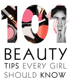 101 Beauty Tips Every Girl Should Know   Oh my gosh they are awesome