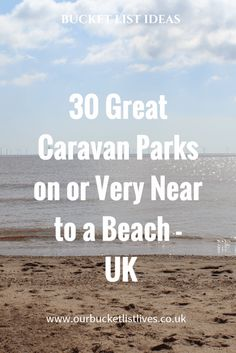 30 great Caravan Parks on or very near to a beach in the UK. Looking for a tourer park, campsite or even a caravan park with other accommodation to rent by the seaside? Then this is the post for you.