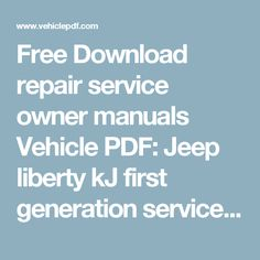 Free Download Repair Service Owner Manuals Vehicle Pdf Jeep Liberty Kj First Generation Service Manual 2002 Jeep Liberty Jeep Generation