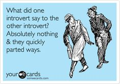 Funny Thinking of You Ecard: What did one introvert say to the other introvert? Absolutely nothing & they quickly parted ways.