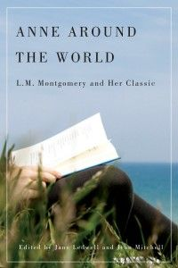 Anne Around the World: L.M. Montgomer and Her Classic. (McGill-Queens Univ.)