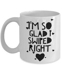 I'm So Glad I Swiped Right Mug 11 oz. Ceramic Coffee Cup Boyfriend Gift Girlfriend Gift
