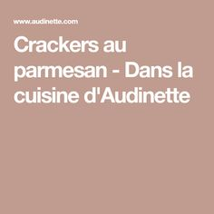Crackers au parmesan - Dans la cuisine d'Audinette