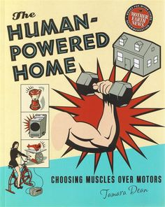 The Human Powered Home Choosing Muscles Over Motors Book by Tamara Dean