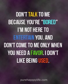 """Life Quote: Don't talk to me, because you're """"BORED"""", I'm not here to ENTERTAIN you.."""