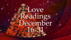 Love Readings December 16-31 2016 – Individual Videos For All Signs