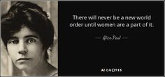 """Discover Alice Paul famous and rare quotes. Share Alice Paul quotations about equal rights, fighting and equality. """"I never doubted that equal rights was the. Alice Paul Quotes, Emma Watson Quotes, Feminist Quotes, American Dad, Beautiful Lines, Strong Women, Picture Quotes"""