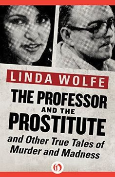 The Professor and the Prostitute: and Other True Tales of Murder and Madness, http://www.amazon.com/dp/B00MF0ZWQA/ref=cm_sw_r_pi_awdm_XBDxvb1A80N95