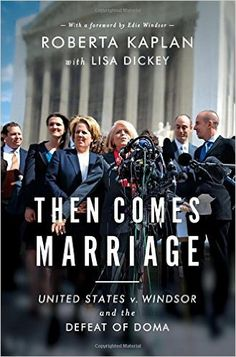 Then Comes Marriage: United States V. Windsor and the Defeat of DOMA: Roberta Kaplan, Lisa Dickey, Edie Windsor: 9780393248678: Amazon.com: Books