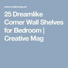 25 Dreamlike Corner Wall Shelves for Bedroom | Creative Mag