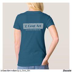 2 Cent Art t-shirt