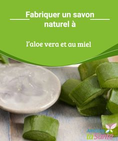 Make a natural soap with aloe vera and honey Skin Care Regimen, Skin Care Tips, Beauty Hacks For Teens, Aloe Vera Face Mask, Natural Kitchen, How To Apply Lipstick, Tips & Tricks, Best Beauty Tips, Medical Prescription