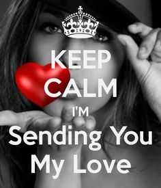 KEEP CALM I'M Sending You My Love. Another original poster design created with the Keep Calm-o-matic. Buy this design or create your own original Keep Calm design now. Keep Calm Posters, Keep Calm Quotes, He Makes Me Happy, Make Me Happy, What Is Love, Just Love, Miss You Funny, Love Sound, Keep Calm Carry On