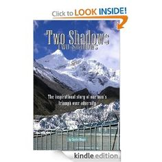 Two Shadows - The inspirational story of one man's triumph over adversity Memoir 4.5 stars The remarkable story behind a man known for his passion for mountaineering, his irrepressible sense of humor, and his fascinating tales of adventure.   From the darkness of a cell in solitary confinement to the top of peaks throughout the world, this is the story of one man's journey to recover from a troubled past.