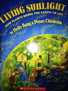 """""""Living Sunlight"""" by Molly Bang and Penny Chisholm    A great book about teaching children about nature and energy and the interconnections."""