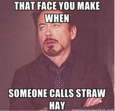 All the time!!! Hay is green straw is yellow!!! How hard is it?!??!