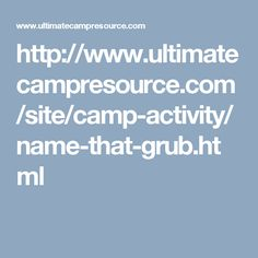 http://www.ultimatecampresource.com/site/camp-activity/name-that-grub.html